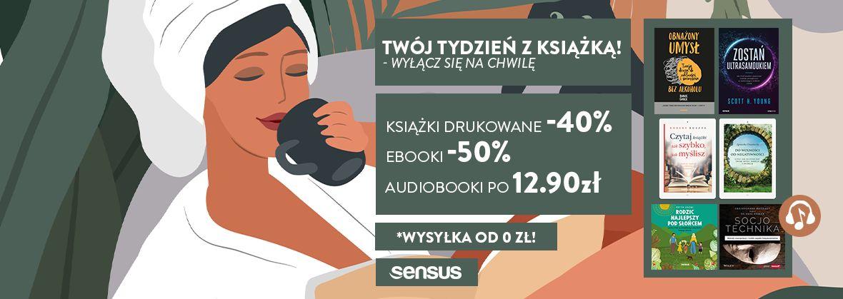 Promocja na ebooki Twój tydzień z książką!  | DRUKI -40% EBOOKI -50% AUDIO po 12.90 zł